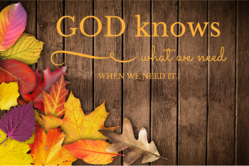 God knows what we need when we need it